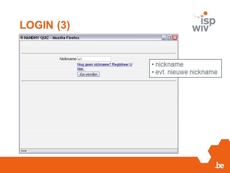 LOGIN (3) nickname evt. nieuwe nickname
