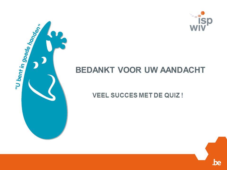 BEDANKT VOOR UW AANDACHT VEEL SUCCES MET DE QUIZ !