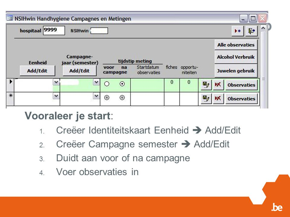 Vooraleer je start: 1.Creëer Identiteitskaart Eenheid  Add/Edit 2.