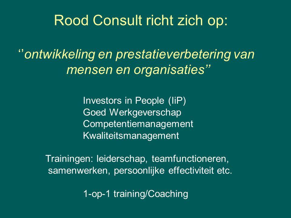 Rood Consult richt zich op: ''ontwikkeling en prestatieverbetering van mensen en organisaties'' Investors in People (IiP) Goed Werkgeverschap Competentiemanagement Kwaliteitsmanagement Trainingen: leiderschap, teamfunctioneren, samenwerken, persoonlijke effectiviteit etc.
