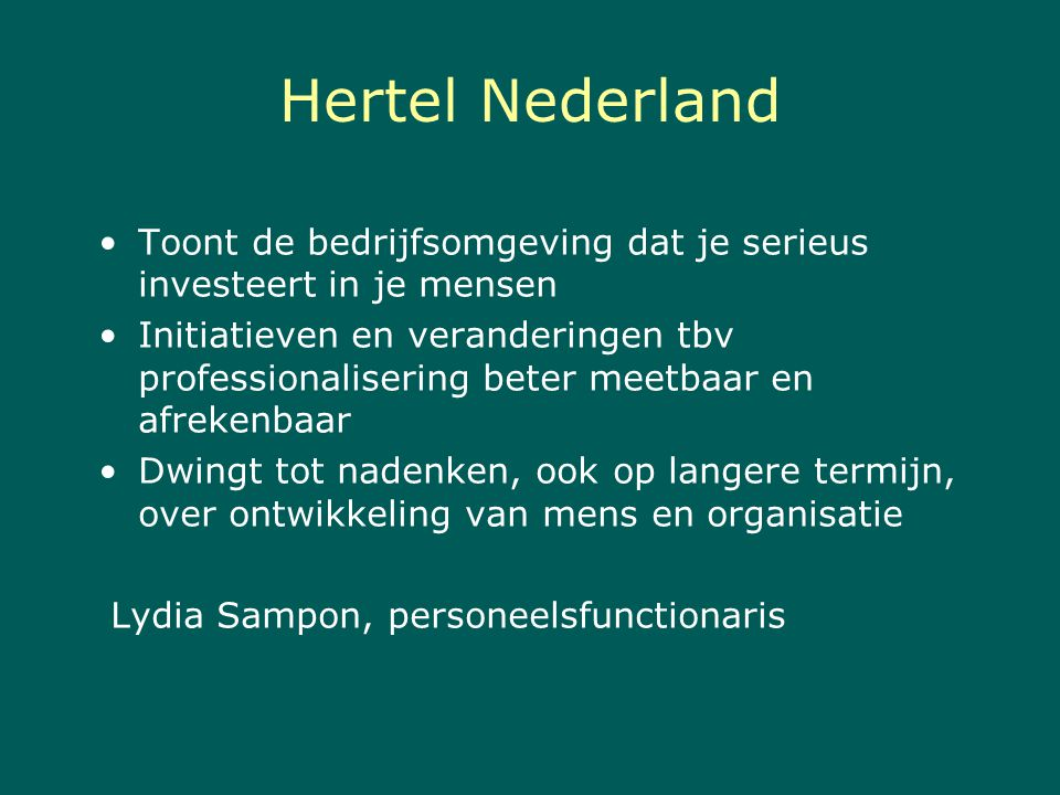Hertel Nederland Toont de bedrijfsomgeving dat je serieus investeert in je mensen Initiatieven en veranderingen tbv professionalisering beter meetbaar