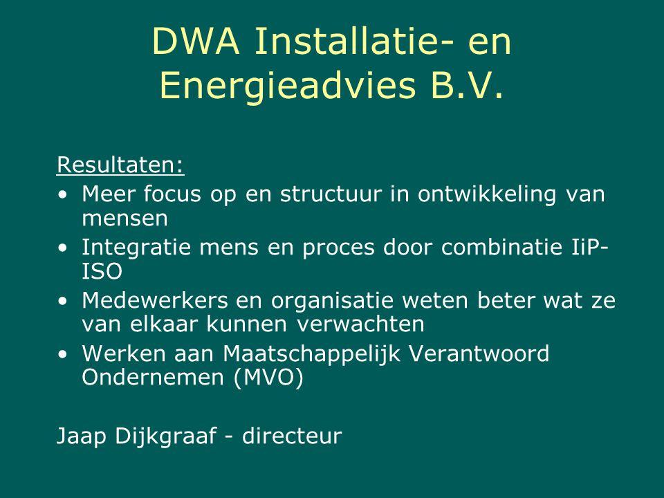 DWA Installatie- en Energieadvies B.V. Resultaten: Meer focus op en structuur in ontwikkeling van mensen Integratie mens en proces door combinatie IiP