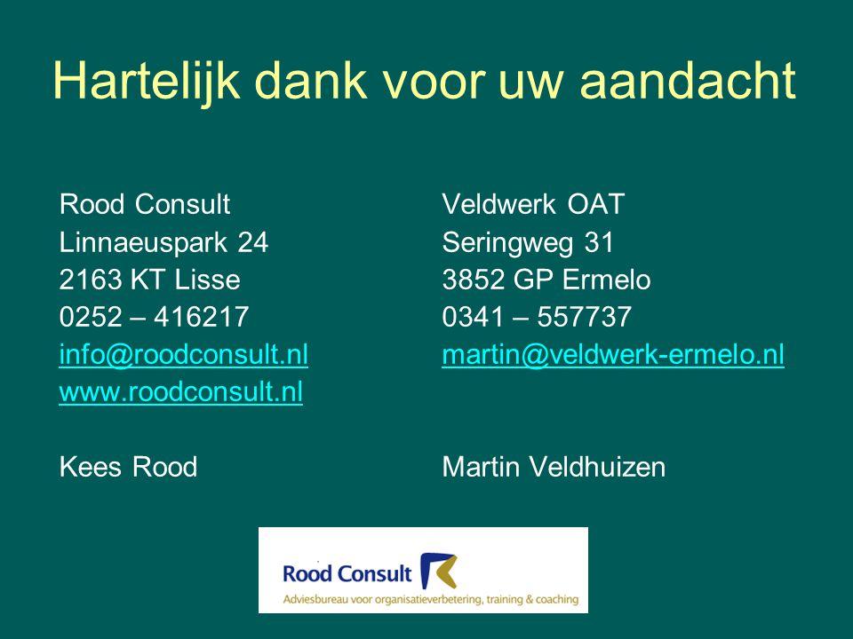Hartelijk dank voor uw aandacht Rood Consult Linnaeuspark 24 2163 KT Lisse 0252 – 416217 info@roodconsult.nl www.roodconsult.nl Kees Rood Veldwerk OAT Seringweg 31 3852 GP Ermelo 0341 – 557737 martin@veldwerk-ermelo.nl Martin Veldhuizen