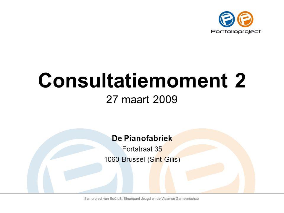 Consultatiemoment 2 27 maart 2009 De Pianofabriek Fortstraat 35 1060 Brussel (Sint-Gilis)