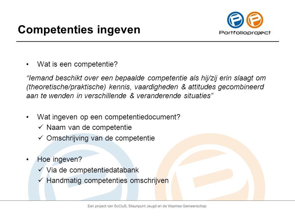 """Competenties ingeven Wat is een competentie? """"Iemand beschikt over een bepaalde competentie als hij/zij erin slaagt om (theoretische/praktische) kenni"""