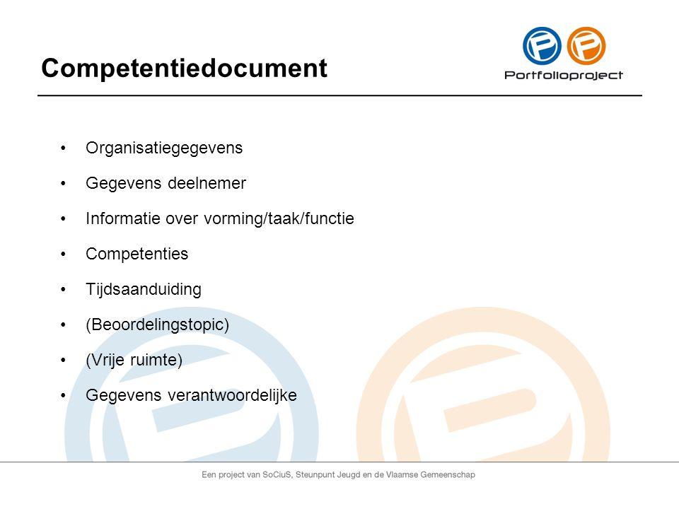 Competentiedocument Organisatiegegevens Gegevens deelnemer Informatie over vorming/taak/functie Competenties Tijdsaanduiding (Beoordelingstopic) (Vrije ruimte) Gegevens verantwoordelijke