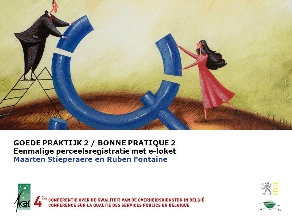 GOEDE PRAKTIJK 2 / BONNE PRATIQUE 2 Eenmalige perceelsregistratie met e-loket Maarten Stieperaere en Ruben Fontaine