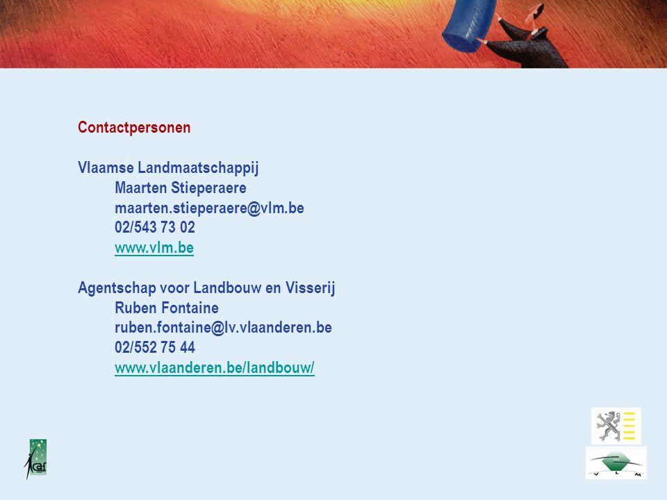 Contactpersonen Vlaamse Landmaatschappij Maarten Stieperaere maarten.stieperaere@vlm.be 02/543 73 02 www.vlm.be Agentschap voor Landbouw en Visserij Ruben Fontaine ruben.fontaine@lv.vlaanderen.be 02/552 75 44 www.vlaanderen.be/landbouw/