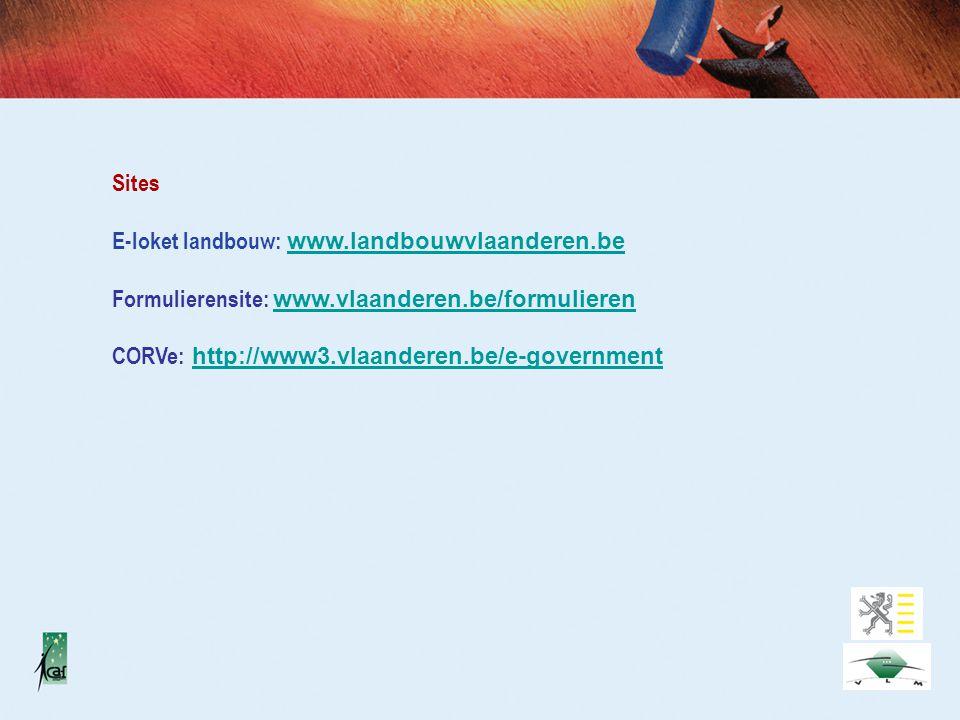 Sites E-loket landbouw: www.landbouwvlaanderen.be www.landbouwvlaanderen.be Formulierensite: www.vlaanderen.be/formulieren www.vlaanderen.be/formulieren CORVe: http://www3.vlaanderen.be/e-governmenthttp://www3.vlaanderen.be/e-government