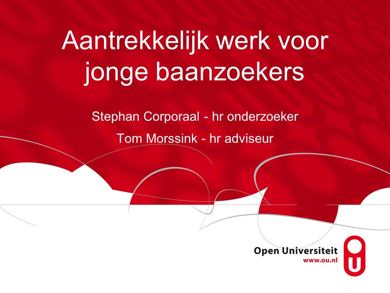 Aantrekkelijk werk voor jonge baanzoekers Stephan Corporaal - hr onderzoeker Tom Morssink - hr adviseur