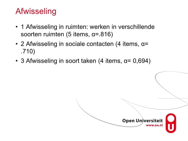 Afwisseling 1 Afwisseling in ruimten: werken in verschillende soorten ruimten (5 items, α=.816) 2 Afwisseling in sociale contacten (4 items, α=.710) 3