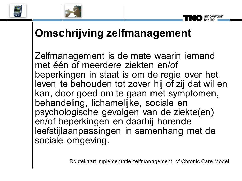 Omschrijving zelfmanagement Zelfmanagement is de mate waarin iemand met één of meerdere ziekten en/of beperkingen in staat is om de regie over het lev