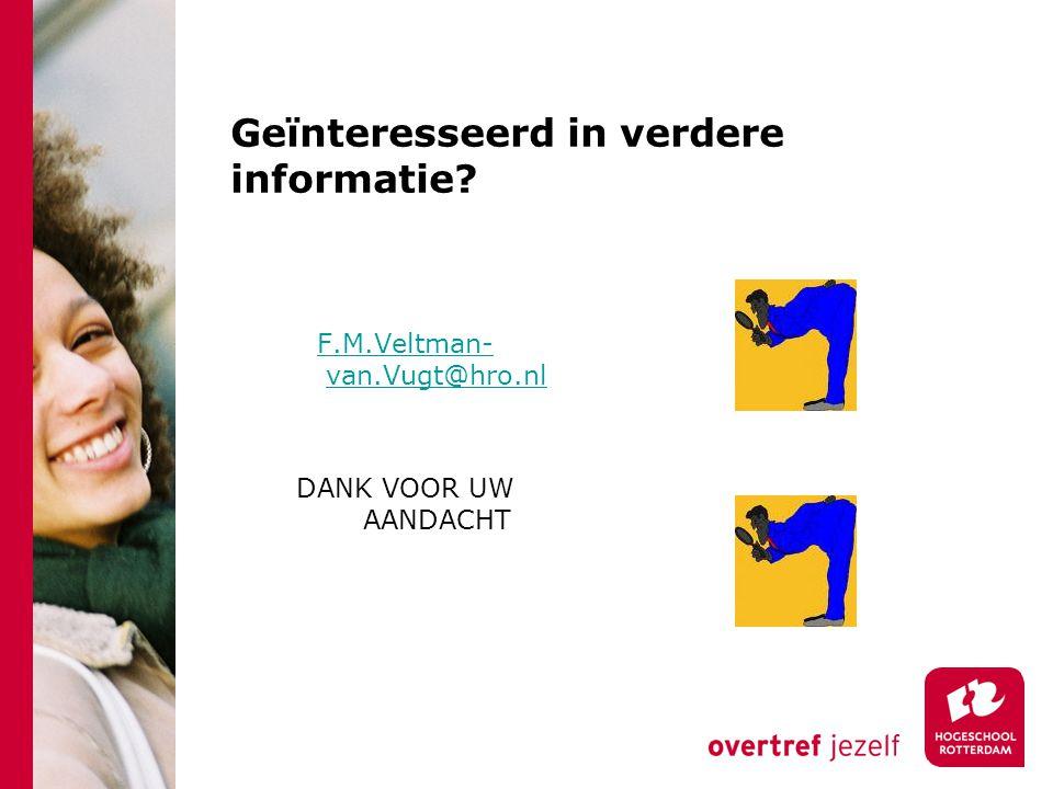 Geïnteresseerd in verdere informatie F.M.Veltman- van.Vugt@hro.nl DANK VOOR UW AANDACHT