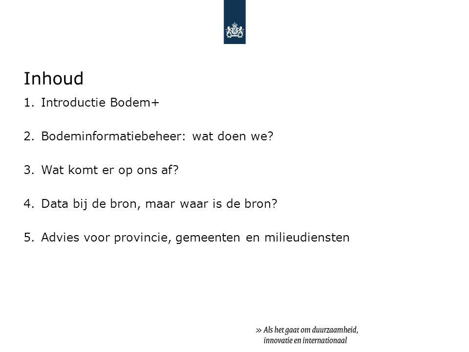 Introductie Bodem+ EZ VROM Agentschap NL Bodem+ IPO VNG Hoofdtaken: Ondersteuning uitvoering bodemconvenant Implementatie en effectmeting bodembeleid Kennisnetwerk bodem en ondergrond