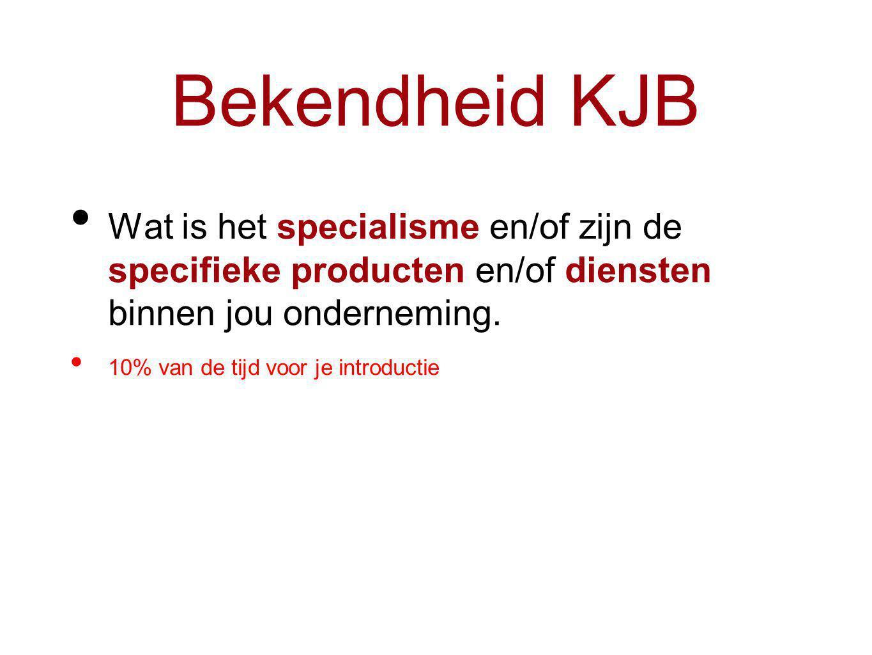 Bekendheid KJB Wat is het specialisme en/of zijn de specifieke producten en/of diensten binnen jou onderneming.