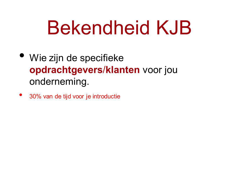 Bekendheid KJB Wie zijn de specifieke opdrachtgevers/klanten voor jou onderneming.