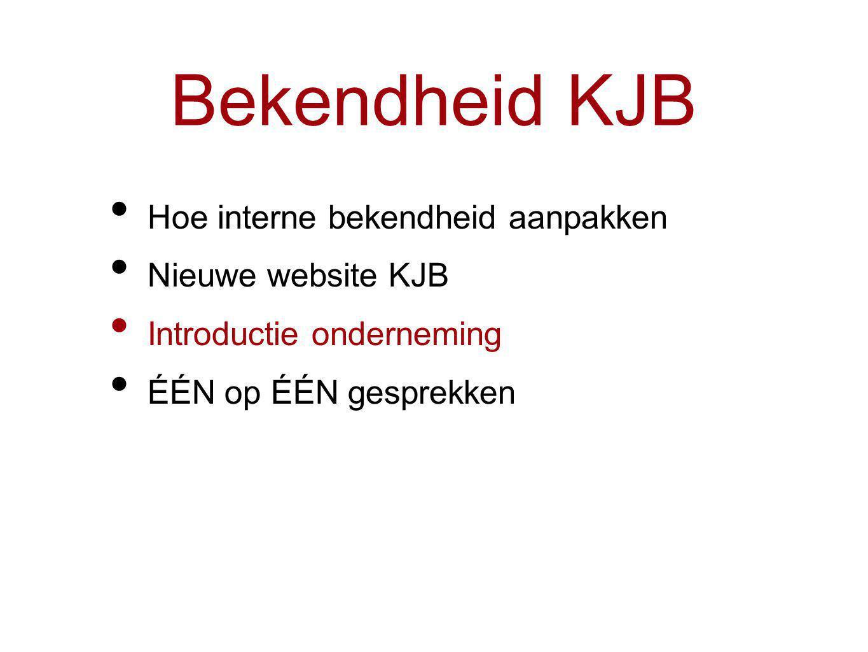 Bekendheid KJB Hoe interne bekendheid aanpakken Nieuwe website KJB Introductie onderneming ÉÉN op ÉÉN gesprekken