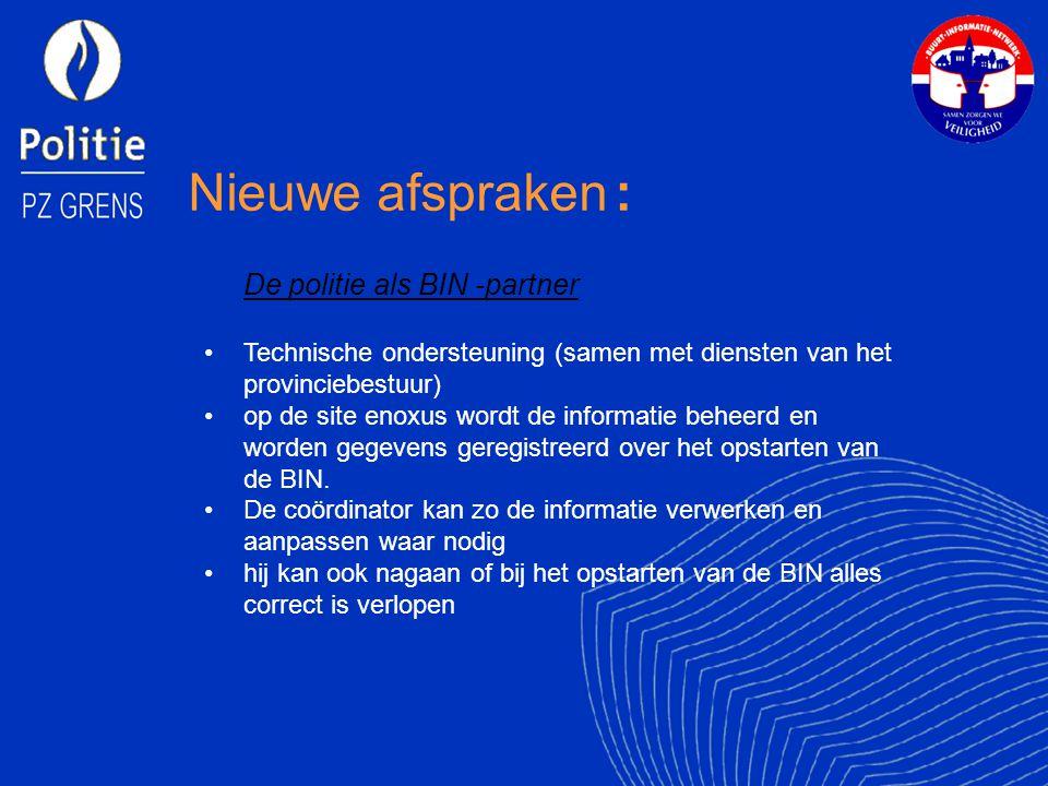 Nieuwe afspraken : De politie als BIN -partner Technische ondersteuning (samen met diensten van het provinciebestuur) op de site enoxus wordt de informatie beheerd en worden gegevens geregistreerd over het opstarten van de BIN.