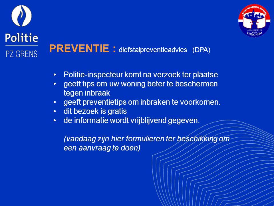 PREVENTIE : diefstalpreventieadvies (DPA) Politie-inspecteur komt na verzoek ter plaatse geeft tips om uw woning beter te beschermen tegen inbraak geeft preventietips om inbraken te voorkomen.