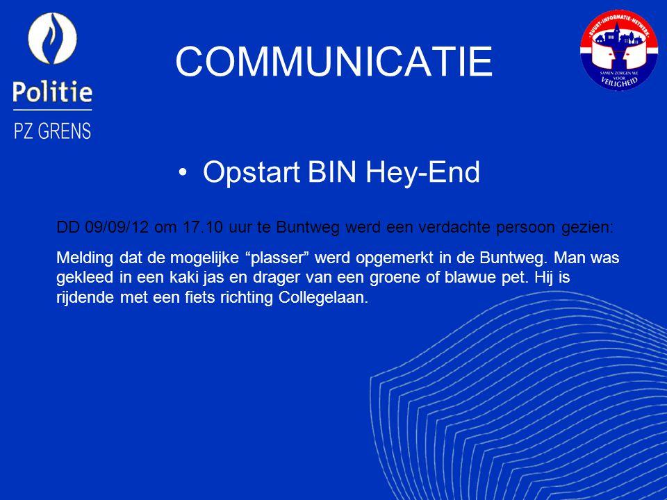 COMMUNICATIE Opstart BIN Hey-End DD 09/09/12 om 17.10 uur te Buntweg werd een verdachte persoon gezien: Melding dat de mogelijke plasser werd opgemerkt in de Buntweg.