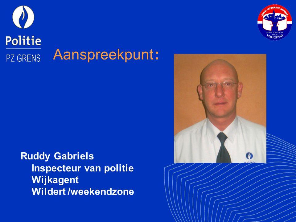 Aanspreekpunt : Ruddy Gabriels Inspecteur van politie Wijkagent Wildert /weekendzone