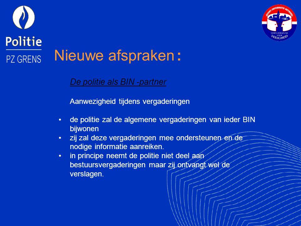 Nieuwe afspraken : De politie als BIN -partner Aanwezigheid tijdens vergaderingen de politie zal de algemene vergaderingen van ieder BIN bijwonen zij zal deze vergaderingen mee ondersteunen en de nodige informatie aanreiken.