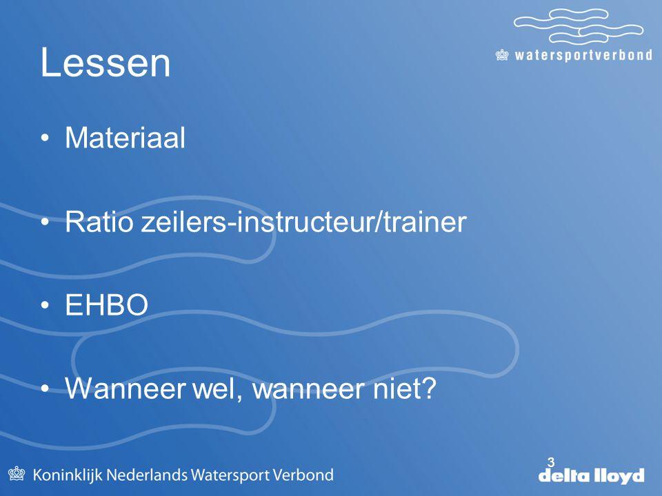 3 Lessen Materiaal Ratio zeilers-instructeur/trainer EHBO Wanneer wel, wanneer niet? 3