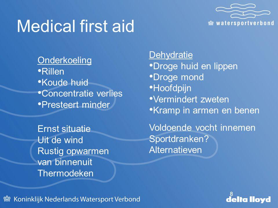 8 Medical first aid Onderkoeling Rillen Koude huid Concentratie verlies Presteert minder Dehydratie Droge huid en lippen Droge mond Hoofdpijn Verminde