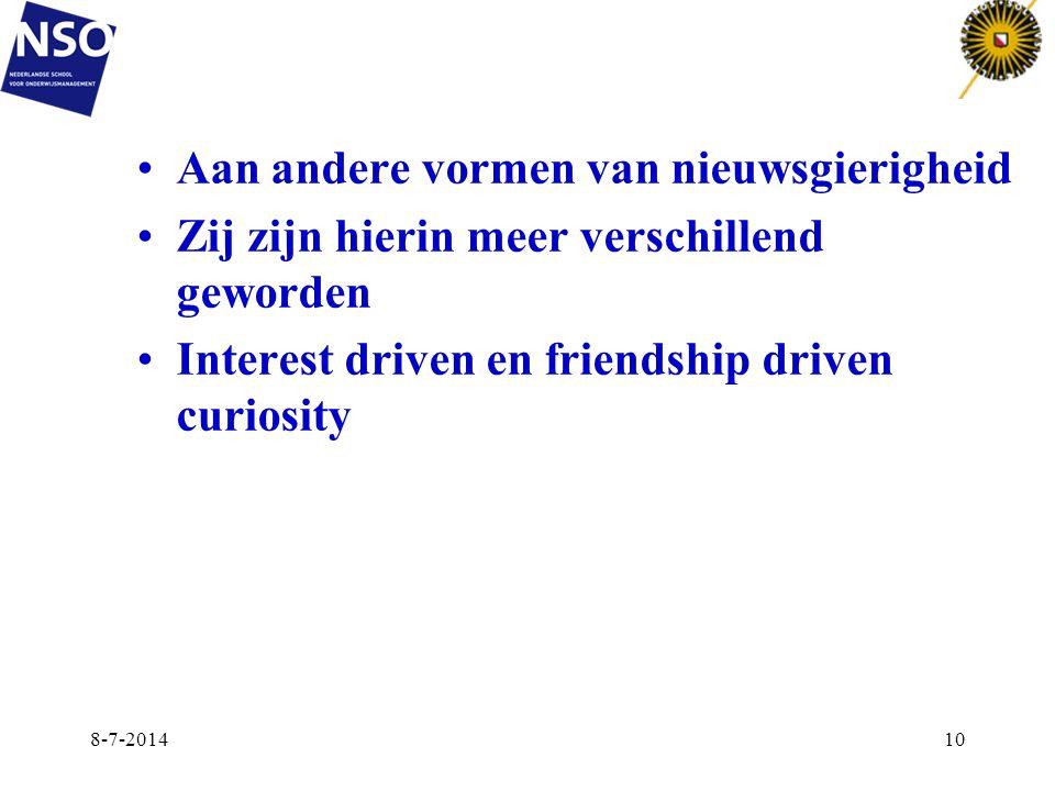 Aan andere vormen van nieuwsgierigheid Zij zijn hierin meer verschillend geworden Interest driven en friendship driven curiosity 8-7-201410