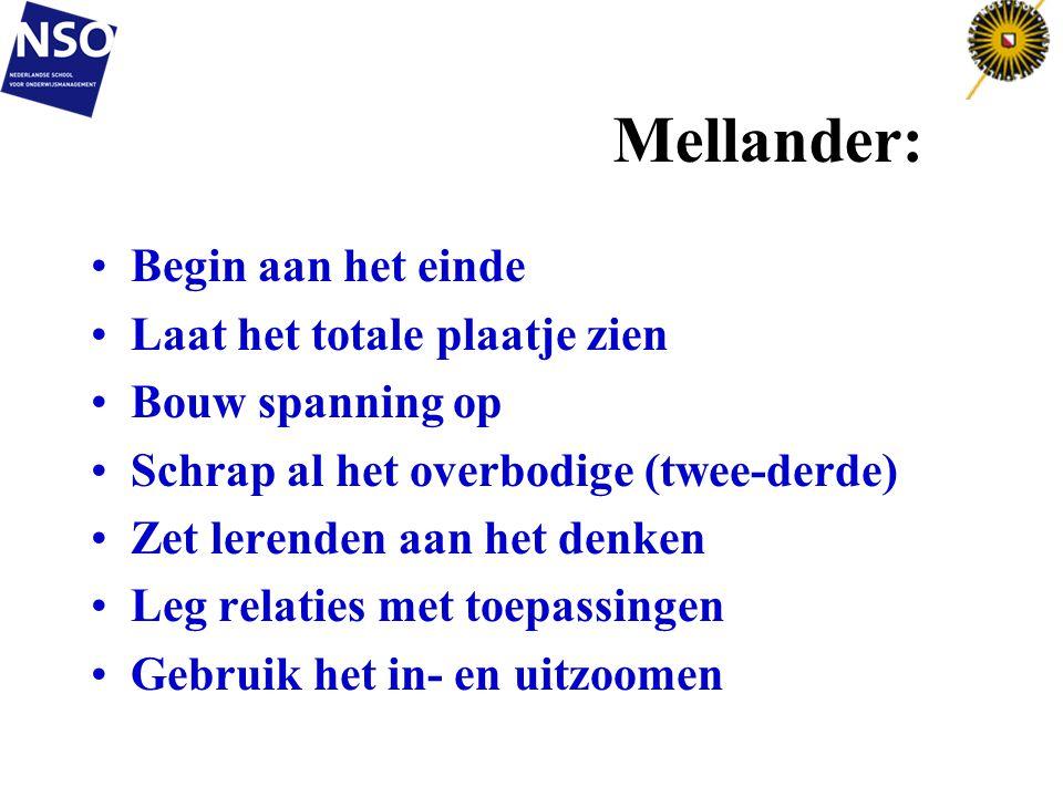 Mellander: Begin aan het einde Laat het totale plaatje zien Bouw spanning op Schrap al het overbodige (twee-derde) Zet lerenden aan het denken Leg rel