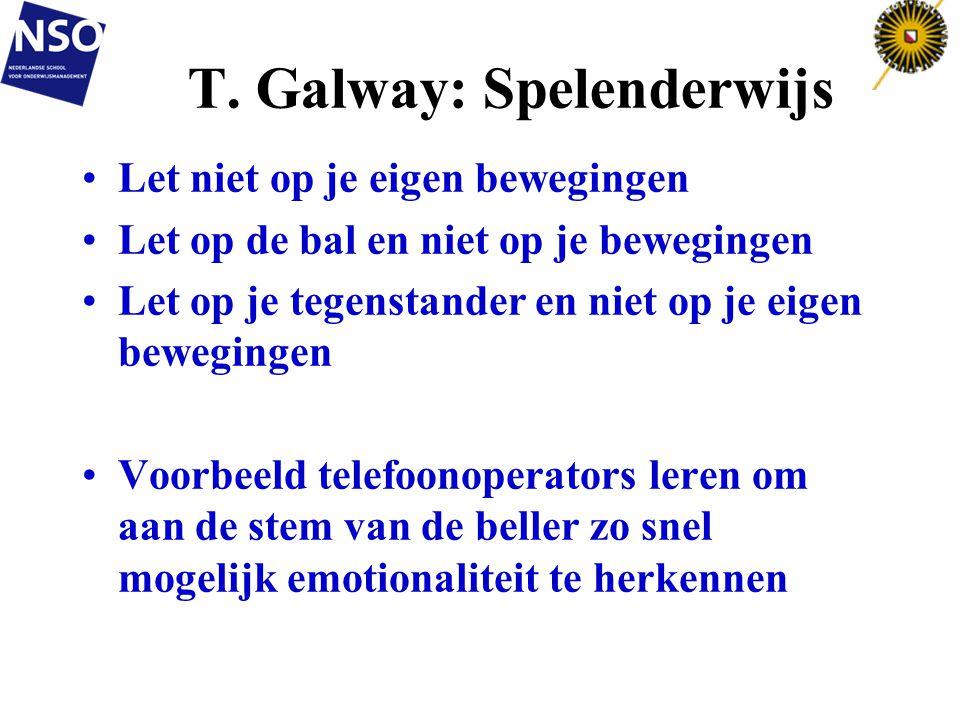 T. Galway: Spelenderwijs Let niet op je eigen bewegingen Let op de bal en niet op je bewegingen Let op je tegenstander en niet op je eigen bewegingen