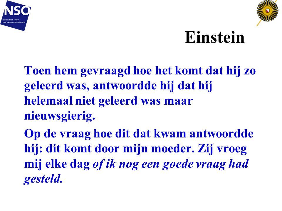 Einstein Toen hem gevraagd hoe het komt dat hij zo geleerd was, antwoordde hij dat hij helemaal niet geleerd was maar nieuwsgierig. Op de vraag hoe di