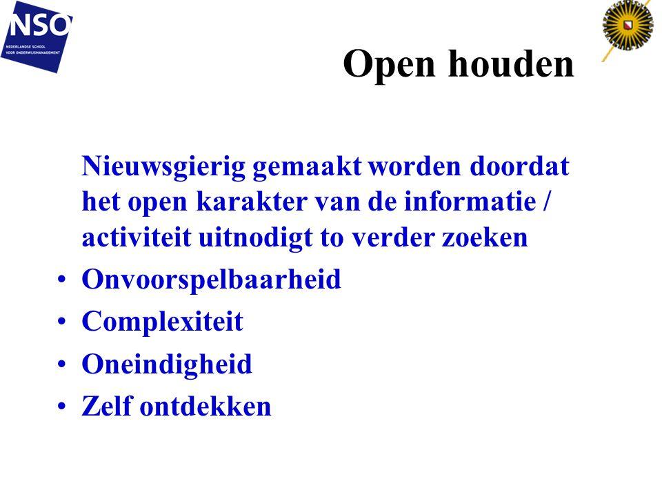 Open houden Nieuwsgierig gemaakt worden doordat het open karakter van de informatie / activiteit uitnodigt to verder zoeken Onvoorspelbaarheid Complex