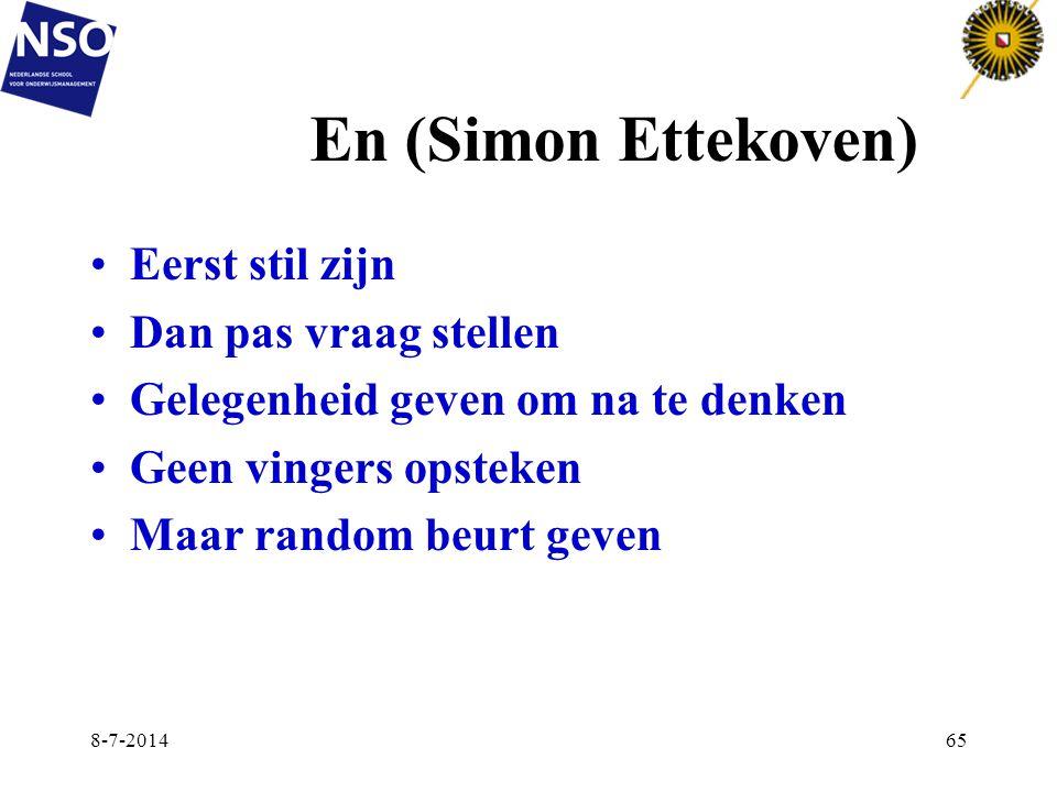 En (Simon Ettekoven) Eerst stil zijn Dan pas vraag stellen Gelegenheid geven om na te denken Geen vingers opsteken Maar random beurt geven 8-7-201465