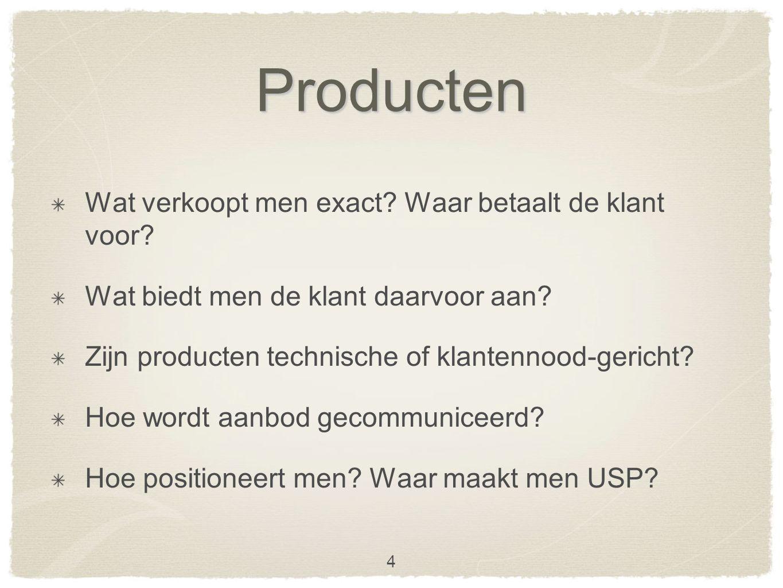 Producten Wat verkoopt men exact. Waar betaalt de klant voor.
