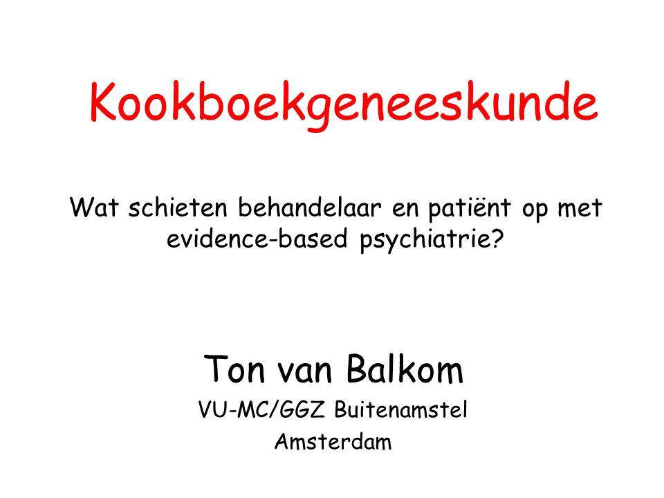 Kookboekgeneeskunde Wat schieten behandelaar en patiënt op met evidence-based psychiatrie? Ton van Balkom VU-MC/GGZ Buitenamstel Amsterdam