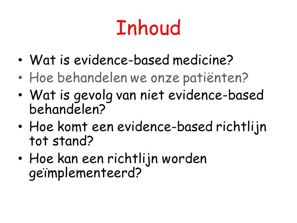 Inhoud Wat is evidence-based medicine? Hoe behandelen we onze patiënten? Wat is gevolg van niet evidence-based behandelen? Hoe komt een evidence-based