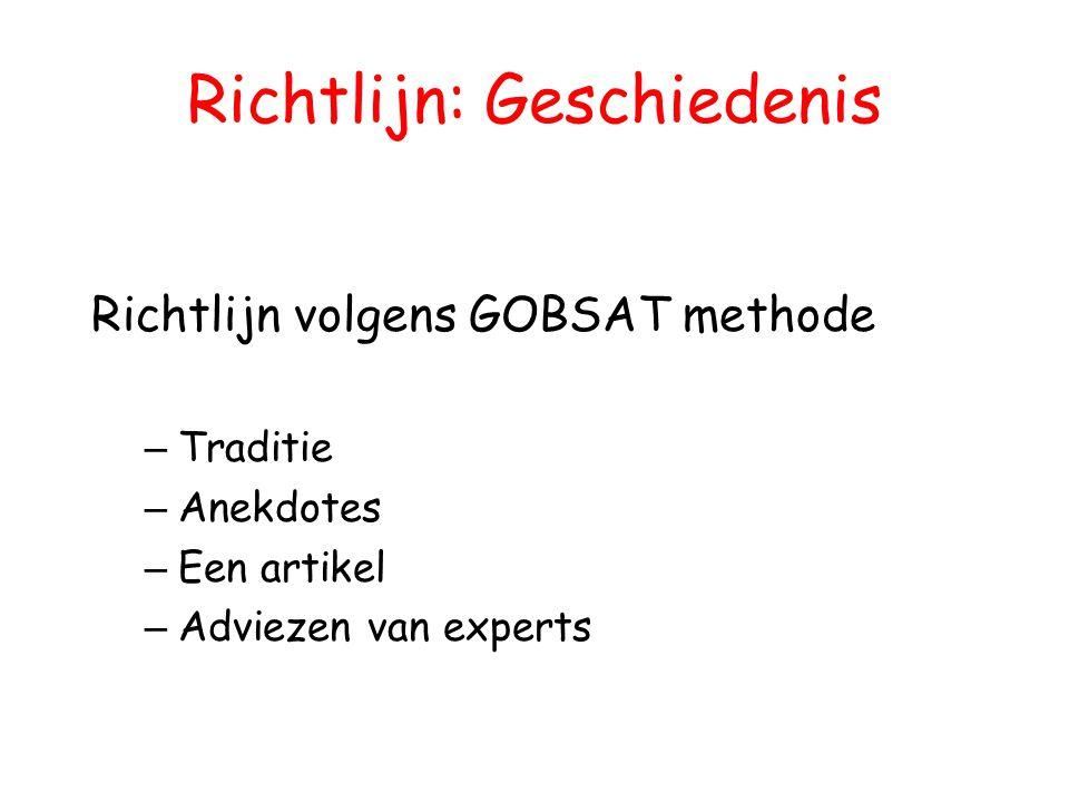 Richtlijn: Geschiedenis Richtlijn volgens GOBSAT methode – Traditie – Anekdotes – Een artikel – Adviezen van experts