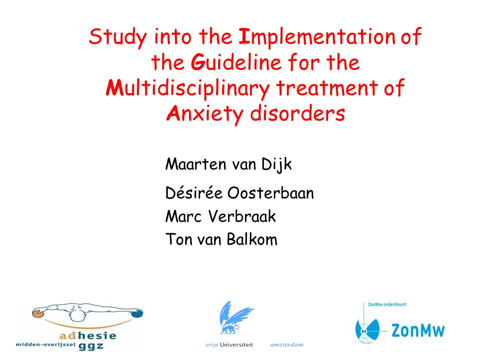 Maarten van Dijk Désirée Oosterbaan Marc Verbraak Ton van Balkom Study into the Implementation of the Guideline for the Multidisciplinary treatment of Anxiety disorders