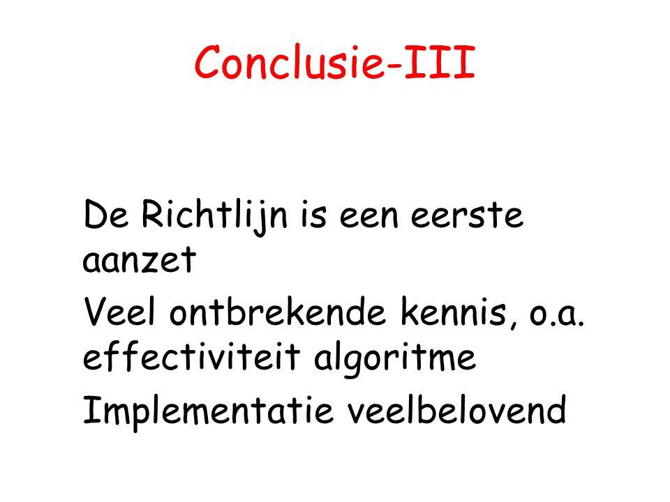 Conclusie-III De Richtlijn is een eerste aanzet Veel ontbrekende kennis, o.a. effectiviteit algoritme Implementatie veelbelovend