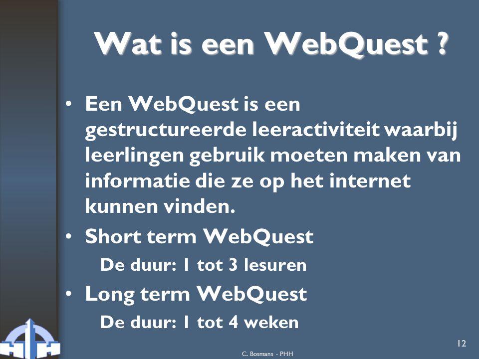 C. Bosmans - PHH 12 Wat is een WebQuest ? Een WebQuest is een gestructureerde leeractiviteit waarbij leerlingen gebruik moeten maken van informatie di