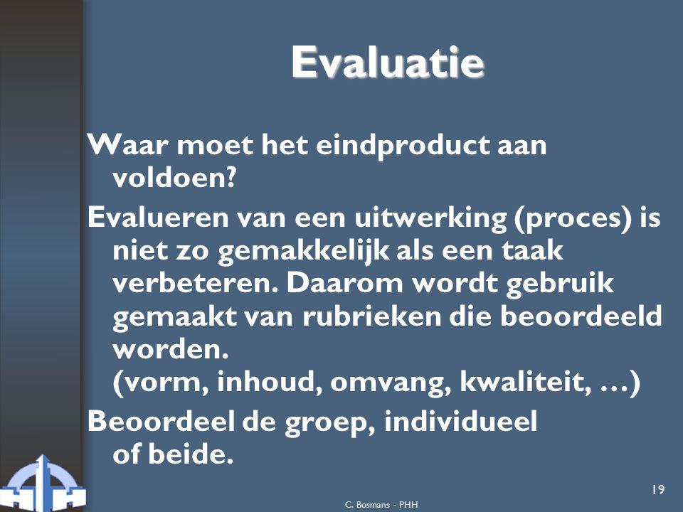 C. Bosmans - PHH 19 Evaluatie Waar moet het eindproduct aan voldoen? Evalueren van een uitwerking (proces) is niet zo gemakkelijk als een taak verbete