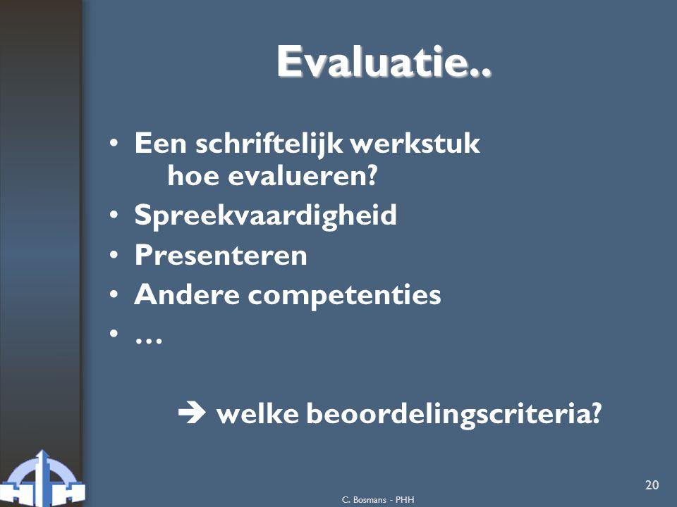 C. Bosmans - PHH 20 Evaluatie.. Een schriftelijk werkstuk hoe evalueren? Spreekvaardigheid Presenteren Andere competenties …  welke beoordelingscrite