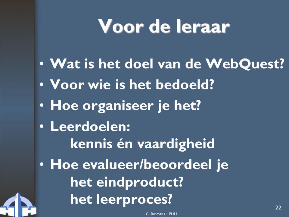 C. Bosmans - PHH 22 Voor de leraar Wat is het doel van de WebQuest? Voor wie is het bedoeld? Hoe organiseer je het? Leerdoelen: kennis én vaardigheid