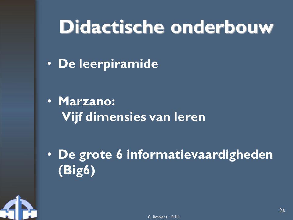C. Bosmans - PHH 26 Didactische onderbouw De leerpiramide Marzano: Vijf dimensies van leren De grote 6 informatievaardigheden (Big6)