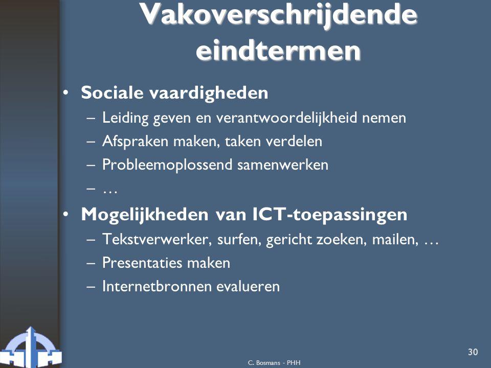 C. Bosmans - PHH 30 Vakoverschrijdende eindtermen Sociale vaardigheden –Leiding geven en verantwoordelijkheid nemen –Afspraken maken, taken verdelen –