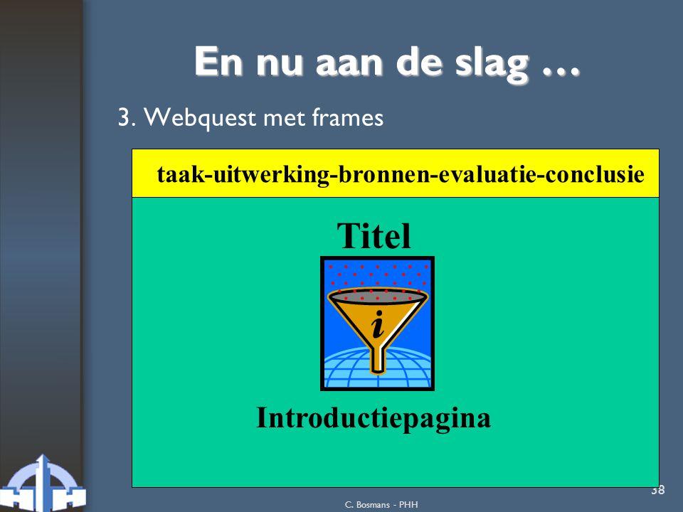 C. Bosmans - PHH 38 En nu aan de slag … 3. Webquest met frames Titel Introductiepagina taak-uitwerking-bronnen-evaluatie-conclusie