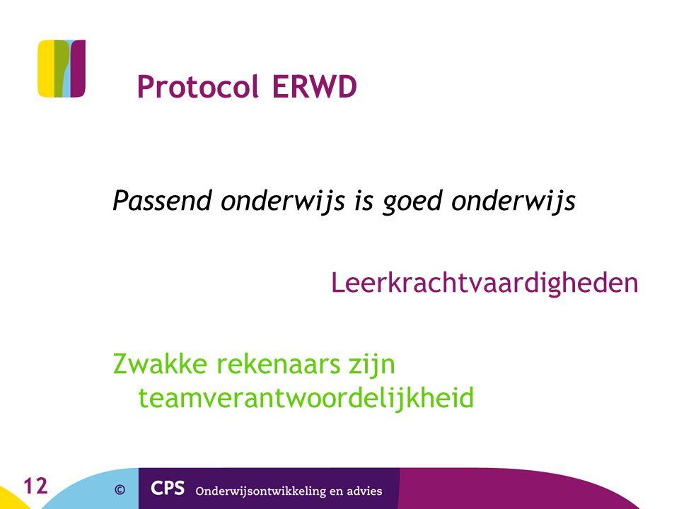 12 Protocol ERWD Passend onderwijs is goed onderwijs Leerkrachtvaardigheden Zwakke rekenaars zijn teamverantwoordelijkheid