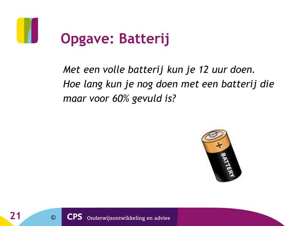 21 Opgave: Batterij Met een volle batterij kun je 12 uur doen.