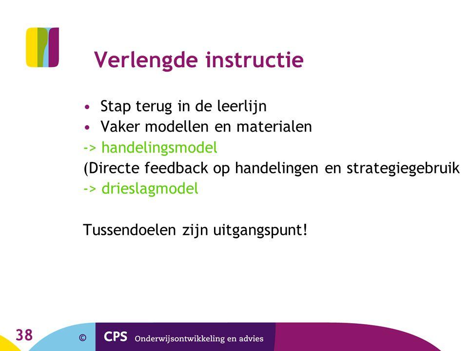 38 Verlengde instructie Stap terug in de leerlijn Vaker modellen en materialen -> handelingsmodel (Directe feedback op handelingen en strategiegebruik -> drieslagmodel Tussendoelen zijn uitgangspunt!